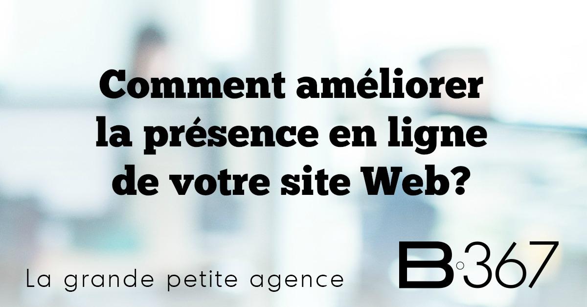 Comment améliorer la présence en ligne de votre site Web?