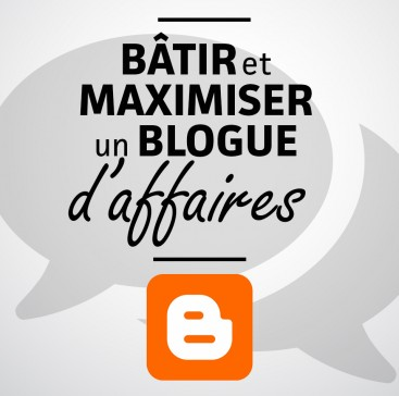 Bâtir et maximiser un blogue d'affaires.