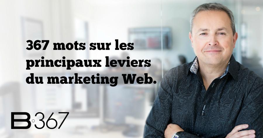 367 mots sur les principaux leviers du marketing Web.