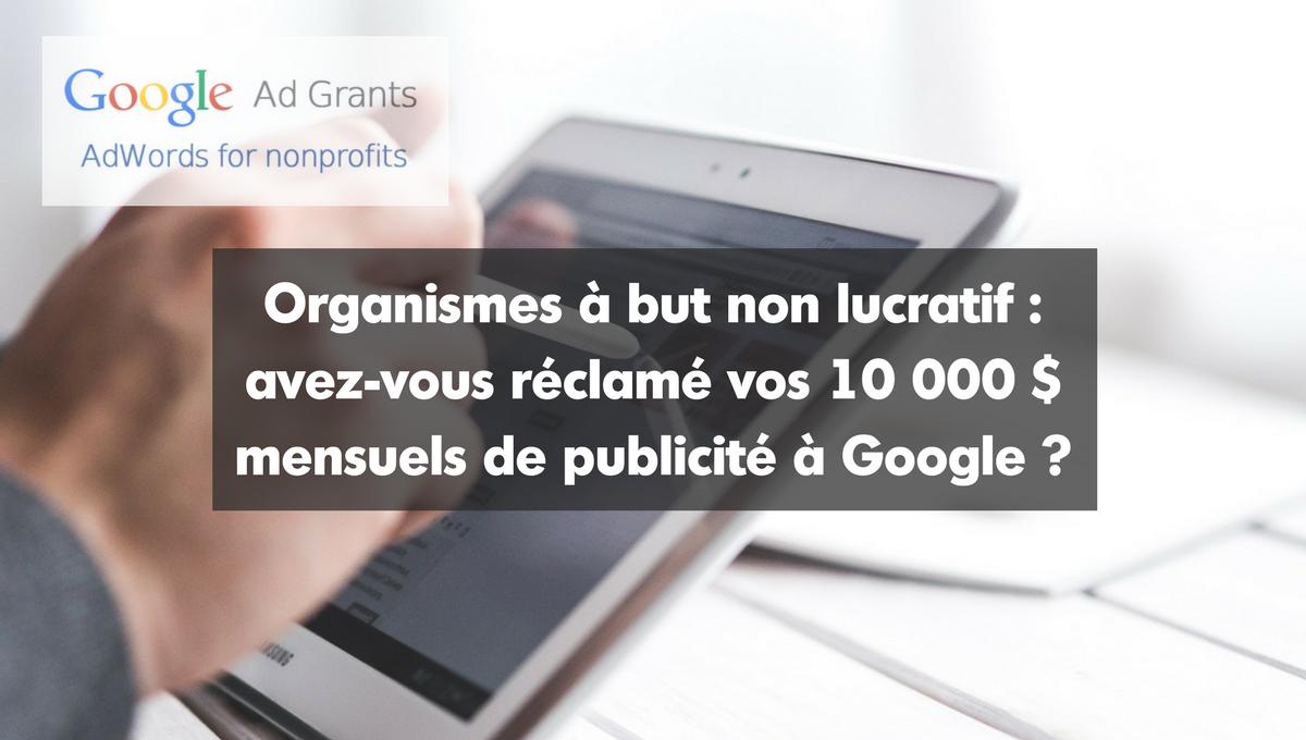 OBNL : avez-vous réclamé vos 10 000 $ mensuels de publicité à Google ?