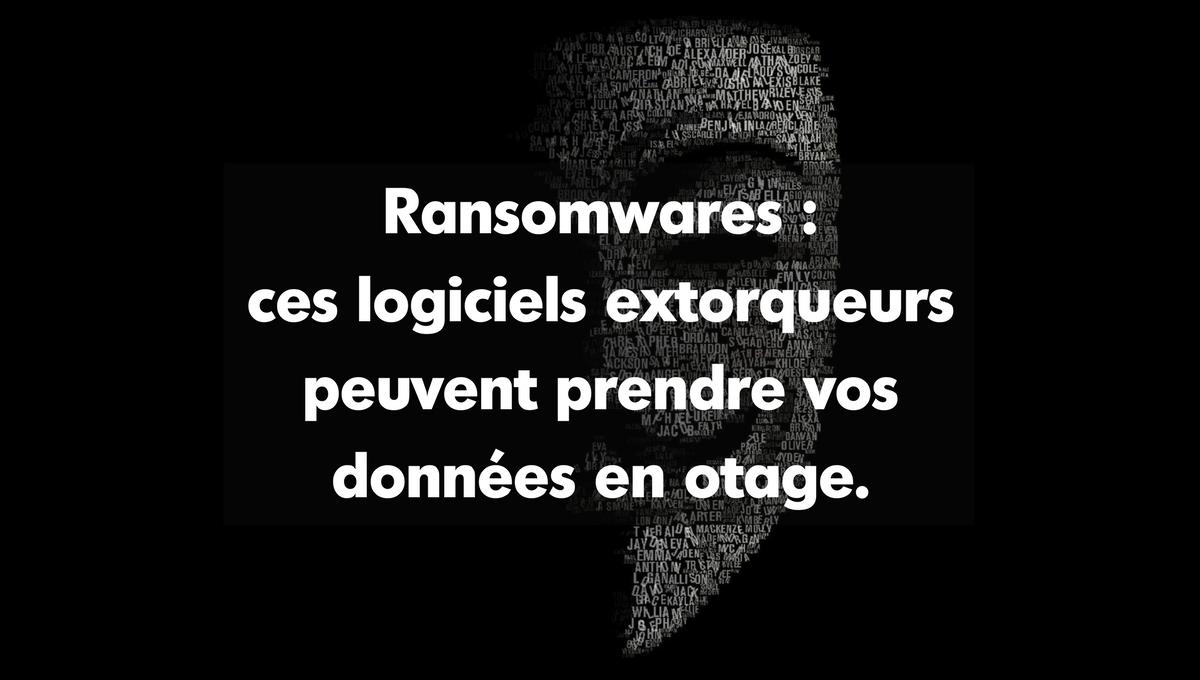 Ransomwares : ces logiciels extorqueurs peuvent prendre vos données en otage.