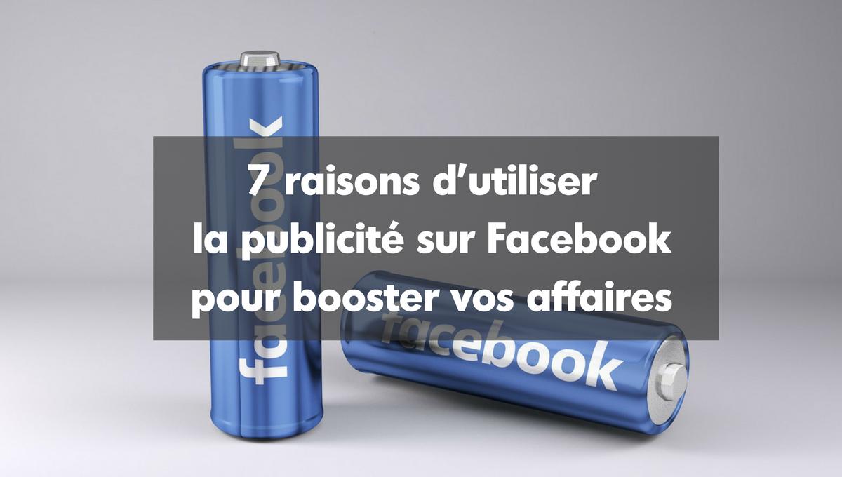 7 raisons d'utiliser la publicité sur Facebook pour booster vos affaires.