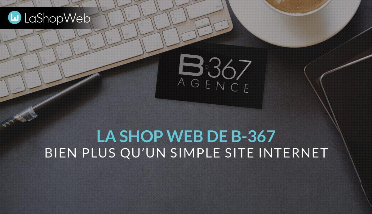 La Shop Web de B-367 : bien plus qu'un simple site Internet.