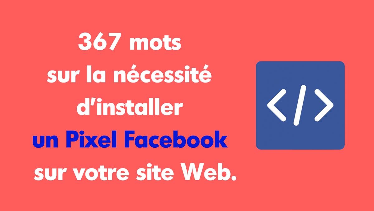 367 mots sur la nécessité d'installer un Pixel Facebook sur votre site Web.