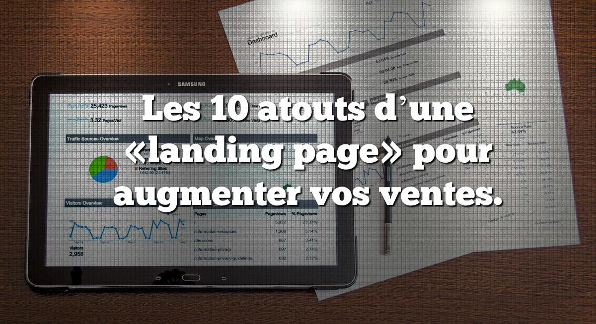 Les 10 atouts d'une «landing page» pour augmenter vos ventes.